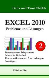 Excel 2010. Probleme und Lösungen. Band 2 - Datenbanken, Diagramme, Schutz & Sicherheit, Kommunikation mit Anwendungen, Sonstiges
