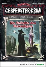 Gespenster-Krimi 45 - Horror-Serie - Die Geliebte des Hexenjägers