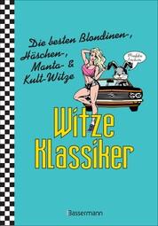 Witze-Klassiker. Die besten Blondinen-, Häschen-, Manta-, Chuck-Norris-, Trabiwitze und viele mehr - Über 1000 Kultwitze