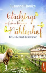 Glückstage auf dem kleinen Mühlenhof - Ein Lerchenbach-Liebesroman