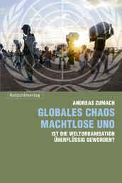 Globales Chaos - machtlose UNO - Ist die Weltorganisation überflüssig geworden?