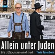 Allein unter Juden: Eine Entdeckungsreise durch Israel