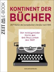 Kontinent der Bücher - ZEIT-Kanon der europäischen Literatur nach 1945