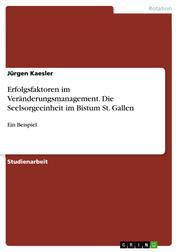 Erfolgsfaktoren im Veränderungsmanagement. Die Seelsorgeeinheit im Bistum St. Gallen - Ein Beispiel