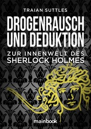 Drogenrausch und Deduktion - Zur Innenwelt des Sherlock Holmes