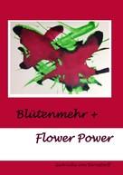 Gabrielle von Bernstorff: Blütenmehr + Flower Power