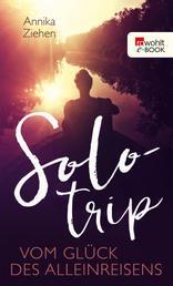 Solotrip - Vom Glück des Alleinreisens