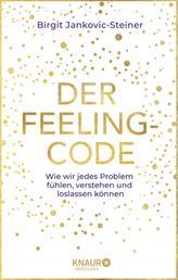 Der Feeling-Code - Wie wir jedes Problem fühlen, verstehen und loslassen können