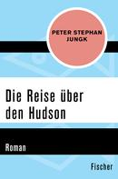 Peter Stephan Jungk: Die Reise über den Hudson