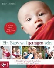 Ein Baby will getragen sein - Alles über geeignete Tragehilfen und die Vorteile des Tragens