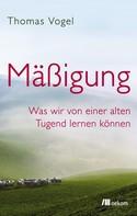 Thomas Vogel: Mäßigung