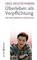 Überleben als Verpflichtung - Den Nazi-Mördern entkommen