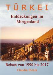 Türkei - Entdeckungen im Morgenland - Reisen von 1990 bis 2017