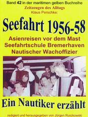 Seefahrt 1956-58 – Asienreisen vor dem Mast – Nautischer Wachoffizier - Band 42 in der maritimen gelben Buchreihe bei Jürgen Ruszkowski