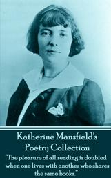 "The Poetry Of Katherine Mansfield - ""The pleasure of all readings is doubled when one lives with another who shares the same books."""