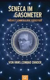 Seneca im Gasometer - Höchst sonntägliche Exerzitien