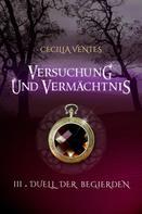 Cecilia Ventes: Versuchung und Vermächtnis, Teil 3: Duell der Begierden ★★★★★
