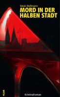 Sören Bollmann: Mord in der Halben Stadt