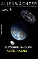 Alexander Naumann: Alien-Razzia: Alienwächter Band 8
