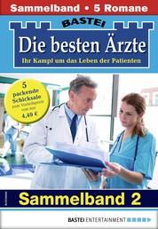 Die besten Ärzte 2 - Sammelband - 5 Arztromane in einem Band