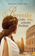 Renate Ziegler: Berenike – Liebe schenkt Freiheit ★★★★