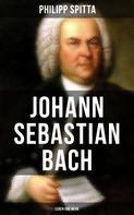 Philipp Spitta: Johann Sebastian Bach: Leben und Werk