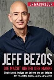 Jeff Bezos: Die Macht hinter der Marke - Einblick und Analyse des Lebens und der Erfolge des reichsten Mannes dieses Planeten