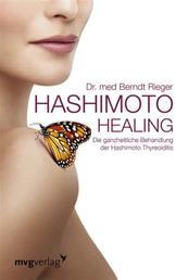 Hashimoto Healing - Die ganzheitliche Behandlung der Hashimoto-Thyreoiditis