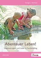 Solveig C. Thorwart: Abenteuer Leben!
