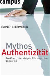 Mythos Authentizität - Die Kunst, die richtigen Führungsrollen zu spielen