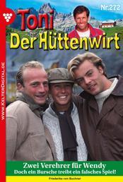 Toni der Hüttenwirt 272 – Heimatroman - Zwei Verehrer für Wendy