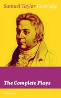 Samuel Taylor Coleridge: The Complete Plays (Unabridged)