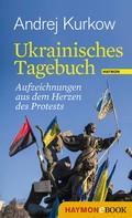Andrej Kurkow: Ukrainisches Tagebuch