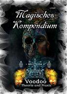 Frater LYSIR: Magisches Kompendium - Voodoo - Theorie und Praxis