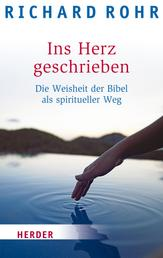 Ins Herz geschrieben - Die Weisheit der Bibel als spiritueller Weg