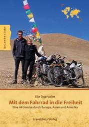 Mit dem Fahrrad in die Freiheit - Eine Aktivreise durch Europa, Asien und Amerika