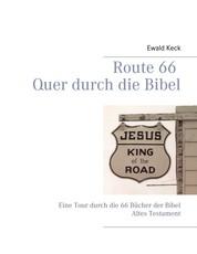 Route 66 Quer durch die Bibel - Eine Tour durch das Alte Testament