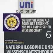 Naturphilosophie und Wissenschaftstheorie: 06 - Objektivierung als Form der Erkenntnis der empirischen Wissenschaft