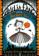 Laura Ellen Anderson: Amelia Fang and the Barbaric Ball