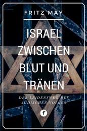 Israel zwischen Blut und Tränen - Der Leidensweg des jüdischen Volkes