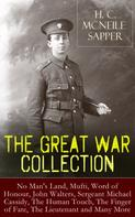 H. C. McNeile / Sapper: H. C. McNeile - The Great War Collection: No Man's Land, Mufti, Word of Honour, John Walters, Sergeant Michael Cassidy, The Human Touch, The Finger of Fate, The Lieutenant and Many More