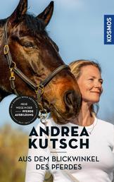 Andrea Kutsch - Aus dem Blickwinkel des Pferdes - Neue Wege der Pferdeausbildung