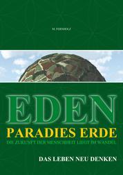 EDEN - Paradies Erde - Die Zukunft der Menschheit liegt im Wandel - Das Leben neu denken