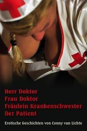 Herr Doktor Frau Doktor Fräulein Krankenschwester Der Patient - Erotische Geschichten von Conny van Lichte