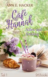 Café Hannah – Teil 1 - Alles auf Anfang