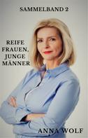 Anna Wolf: Reife Frauen, Junge Männer Band 2