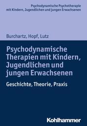 Psychodynamische Therapien mit Kindern, Jugendlichen und jungen Erwachsenen - Geschichte, Theorie, Praxis