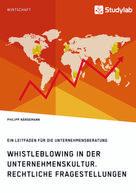 Philipp Närdemann: Whistleblowing in der Unternehmenskultur. Rechtliche Fragestellungen