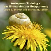 Autogenes Training - das Einmaleins der Entspannung - Leicht zu erlernen und einfach anzuwenden