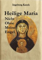 Ingeborg Kazek: Heilige Maria